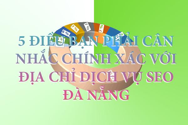 5-dieu-ban-phai-can-nhac-chinh-xac-voi-dia-chi-dich-vu-seo-da-nang
