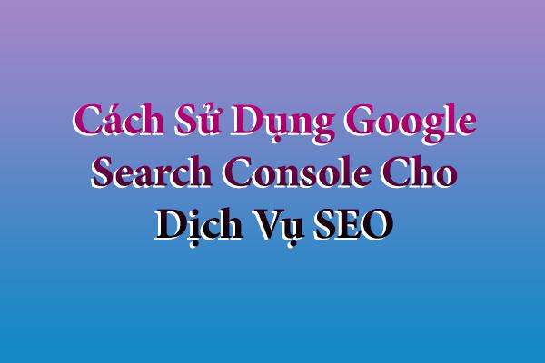 cach-su-dung-google-search-console-cho-dich-vu-seo